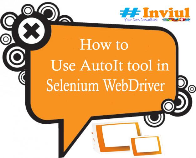 How To Integrate AutoIt Tool In Selenium WebDriver? | Inviul